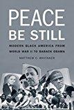 Portada de PEACE BE STILL: MODERN BLACK AMERICA FROM WORLD WAR II TO BARACK OBAMA
