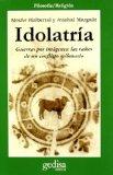 Portada de IDOLATRIA: GUERRAS POR IMAGENES, LAS RAICES DE UN CONFLICTO MILENARIO