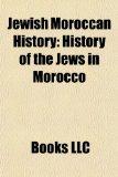 Portada de JEWISH MOROCCAN HISTORY: HISTORY OF THE: ISRAELI PEOPLE OF MOROCCAN ORIGIN, HISTORY OF THE JEWS IN MOROCCO, YOSSI BENAYOUN, SOL HACHUEL, NINET TAYEB, ... YISROEL MEIR GABBAI, ALMOG COHEN, ALBER ELBAZ
