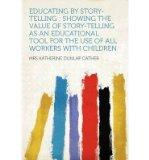 Portada de EDUCATING BY STORY-TELLING: SHOWING THE VALUE OF STORY-TELLING AS AN EDUCATIONAL TOOL FOR THE USE OF ALL WORKERS WITH CHILDREN (PAPERBACK) - COMMON