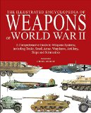 Portada de THE ENCYCLOPEDIA OF WEAPONS OF WORLD WAR II: THE COMPREHENSIVE GUIDE TO OVER 1500 WEAPONS SYSTEMS, INCLUDING TANKS, SMALL ARMS, WARPLANES, ARTILLERY,