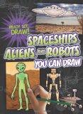 Portada de SPACESHIPS, ALIENS, AND ROBOTS YOU CAN DRAW
