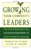Portada de GROWING YOUR COMPANY'S LEADERS: HOW GREAT ORGANIZATIONS USE SUCCESSION MANAGEMENT TO SUSTAIN COMPETITIVE ADVANTAGE