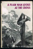 Portada de A PLAIN MAN LOOKS AT THE CROSS, AN ATTEMPT TO EXPLAIN IN SIMPLE LANGUAGE FOR THE MODERN MAN, THE SIGNIFICANCE OF THE DEATH OF CHRIST