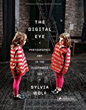 Portada de THE DIGITAL EYE: PHOTOGRAPHIC ART IN THE ELECTRONIC AGE BY SYLVIA WOLF (2010-04-30)