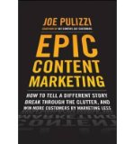 Portada de BY JOE PULIZZI - EPIC CONTENT MARKETING: HOW TO TELL A DIFFERENT STORY, BREAK THROUGH THE CLUTTER, AND WIN MORE CUSTOMERS BY MARKETING LESS
