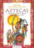 Portada de LEYENDAS, MITOS, CUENTOS Y OTROS RELATOS AZTECAS (LEYENDAS, MITOS, CUENTOS Y OTROS RELATOS / LEGENDS, MYTHS, STORIES AND OTHER TALES)