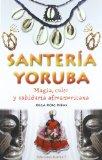 Portada de SANTERIA YORUBA: MAGIA, CULTO Y SABIDURIA AFROAMERICANA