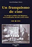 Portada de UN FRANQUISMO DE CINE: LA IMAGEN POLITICA DEL REGIMEN EN EL NOTIC IARIO NO-DO 1943-1959