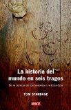 Portada de LA HISTORIA DEL MUNDO EN SEIS TRAGOS: DE LA CERVEZA DE LOS FARAONES A LA COCA-COLA
