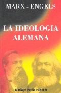 Portada de LA IDEOLOGIA ALEMANA: CRITICA DE LA NOVISIMA FILOSOFIA ALEMANA ENLAS PERSONAS DE SUS REPRESENTANTES FEUERBACH, B. BAUER Y STIRNER, Y DEL SOCIALISMO ALEMAN EN LAS DE SUS DIFERENTES PROFETAS