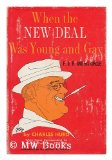 Portada de WHEN THE NEW DEAL WAS YOUNG AND GAY / FOREWORD BY JAMES A. FARLEY