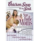 Portada de CHICKEN SOUP FOR THE SOUL: STAY-AT-HOME MOMS: 101 INSPIRATIONAL STORIES FOR MOTHERS ABOUT HARD WORK AND HAPPY FAMILIES (CHICKEN SOUP FOR THE SOUL (QUALITY PAPER)) (PAPERBACK) - COMMON
