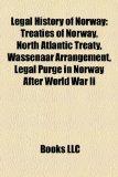 Portada de LEGAL HISTORY OF NORWAY: LEGAL PURGE IN: TREATIES OF NORWAY, FOURTH GENEVA CONVENTION, ANTARCTIC TREATY SYSTEM, NORTH ATLANTIC TREATY, UNITED NATIONS ... CRIMINAL COURT, WASSENAAR ARRANGEMENT