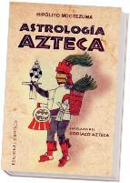 Portada de ASTROLOGIA AZTECA: LAS CLAVES DEL ZODIACO AZTECA