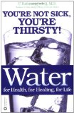 Portada de WATER: FOR HEALTH, FOR HEALING, FOR LIFE: YOU'RE NOT SICK, YOU'RE THIRSTY!