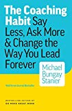Portada de THE COACHING HABIT: SAY LESS, ASK MORE & CHANGE THE WAY YOU LEAD FOREVER