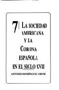 Portada de LA SOCIEDAD AMERICANA Y LA CORONA ESPAÑOLA EN EL SIGLO XVII