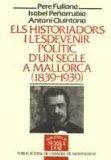 Portada de ELS HISTORIADORS I L'ESDEVENIR POLÍTIC D'UN SEGLE A MALLORCA (1839-1939) (BIB.SERRA D'OR)