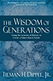 Portada de THE WISDOM OF GENERATIONS: USING THE LESSONS OF HISTORY TO CREATE A VALUES-BASED FUTURE (THE LANGUAGE OF CONSCIENCE EVOLUTION SERIES) (THE THE LANGUAGE OF CONSCIENCE EVOLUTION) BY TIEMAN H. DIPPEL JR. (2012-09-01)