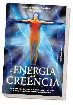 Portada de LA ENERGIA DE LA CREENCIA: LAS HERRAMIENTAS DE PODER DE LA PSICOLOGIA PARA CONCENTRAR LA INTENCION Y SOLTAR LAS CREENCIAS QUE NOS BLOQUEAN