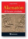 Portada de AKENATON: EL FARAON OLVIDADO (HOMBRE Y SUS IDEAS (LECTORUM))