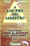 Portada de A LOS PIES DEL MAESTRO: PLATICAS SOBRE EL SENDERO DEL OCULTISMO,T. I)