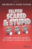 Portada de SELFISH, SCARED AND STUPID: STOP FIGHTING HUMAN NATURE AND INCREASE YOUR PERFORMANCE, ENGAGEMENT AND INFLUENCE