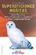 Portada de SUPERSTICIONES MAGICAS: GUIA PRACTICA PARA CONOCERLAS, USARLAS Y PROTEGERNOS DE ELLAS