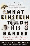 Portada de WHAT EINSTEIN TOLD HIS BARBER: MORE SCIENTIFIC ANSWERS TO EVERYDAY QUESTIONS / ROBERT L. WOLKE.
