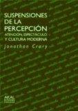 Portada de SUSPENSIONES DE LA PERCEPCION: ATENCION, ESPECTACULO Y CULTURA MODERNA