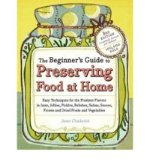 Portada de THE BEGINNER'S GUIDE TO PRESERVING FOOD AT HOME: EASY TECHNIQUES FOR THE FRESHEST FLAVORS IN JAMS, JELLIES, PICKLES, RELISHES, SALSAS, SAUCES, FROZEN AND DRIED FRUITS AND VEGETABLES (PAPERBACK) - COMMON