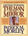 Portada de GETTING TO KNOW THE MAN IN THE MIRROR: AN INTERACTIVE GUIDE FOR MEN BY PATRICK M. MORLEY (1994-04-02)