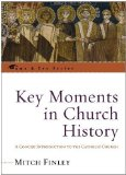 Portada de KEY MOMENTS IN CHURCH HISTORY: A CONCISE INTRODUCTION TO THE CATHOLIC CHURCH (THE COME & SEE SERIES) BY FINLEY, MITCH PUBLISHED BY SHEED & WARD (2005)