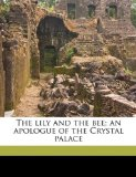 Portada de THE LILY AND THE BEE; AN APOLOGUE OF THE CRYSTAL PALACE BY WARREN, SAMUEL (2010) PAPERBACK