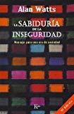 Portada de LA SABIDURÍA DE LA INSEGURIDAD: MENSAJE PARA UNA ERA DE ANSIEDAD (SABIDURIA PERENNE)