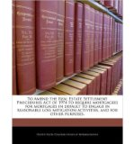 Portada de TO AMEND THE REAL ESTATE SETTLEMENT PROCEDURES ACT OF 1974 TO REQUIRE MORTGAGEES FOR MORTGAGES IN DEFAULT TO ENGAGE IN REASONABLE LOSS MITIGATION ACTIVITIES, AND FOR OTHER PURPOSES. (PAPERBACK) - COMMON