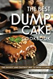 Portada de THE BEST DUMP CAKE COOKBOOK: THE EASIEST AND TASTIEST WAY TO MAKE A CAKE!