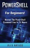 Portada de POWERSHELL: FOR BEGINNERS! MASTER THE POWERSHELL COMMAND LINE IN 24 HOURS (PYTHON PROGRAMMING, JAVASCRIPT, COMPUTER PROGRAMMING, C++, SQL, COMPUTER HACKING, PROGRAMMING)