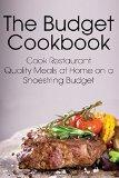 Portada de THE BUDGET COOKBOOK: COOK RESTAURANT QUALITY MEALS AT HOME ON A SHOESTRING BUDGET