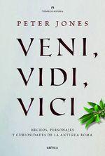 Portada de VENI, VIDI, VICI. HECHOS, PERSONAJES Y CURIOSIDADES DE LA ANTIGUA ROMA