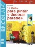 Portada de 10 IDEAS PARA PINTAR Y DECORAR PAREDES