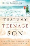 Portada de THAT'S MY TEENAGE SON: HOW MOMS CAN INFLUENCE THEIR BOYS TO BECOME GOOD MEN