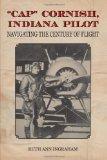 """Portada de """"CAP"""" CORNISH, INDIANA PILOT: NAVIGATING THE CENTURY OF FLIGHT"""