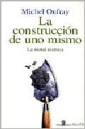 Portada de LA CONSTRUCCION DE UNO MISMO: LA MORAL ESTETICA