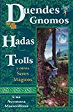 Portada de DUENDES, GNOMOS, HADAS, TROLLS Y OTROS SERES MAGICOS: UNA AVENTURA MARAVILLOSA