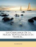 Portada de LOS CABALLEROS DE LA NOCHE: NOVELA ESCRI