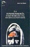 Portada de LA FENOMENOLOGIA COMO TEORIA DE UNA RACIONALIDAD FUERTE