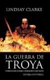Portada de LA GUERRA DE TROYA: VIVIERON COMO HOMBRES, COMBATIERON COMO DIOSES