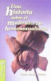 Portada de UNA HISTORIA SOBRE EL MALTRATO Y LA HOMOSEXUALIDAD